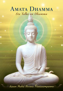 Amata Dhamma – Six Talks on Dhamma