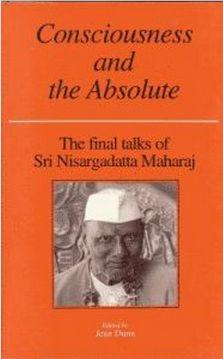 Consciousness and the Absolute by Sri Nisargadatta Maharaj