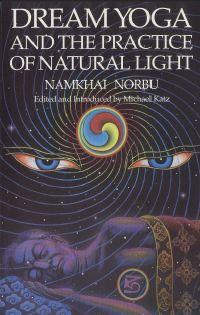 Dream Yoga and the Practice of Natural Light by Namkhai Norbu