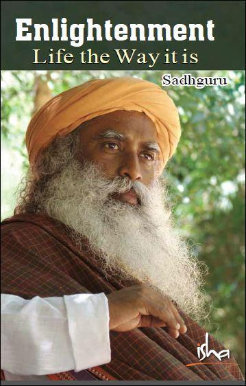 Enlightenment – Life the Way it is by Sadhguru Jaggi Vasudev