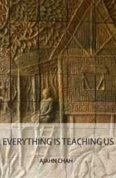 Everything is Teaching us – A Collection of Teachings by Venerable Ajahn Chah