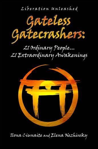 Gateless Gatecrashers – 21 Ordinary People 21 Extraordinary Awakenings by Ilona Ciunaite and Elena Nezhinsky