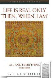 """'Life Is Real Only Then, When """"I Am' by Gurdjieff"""