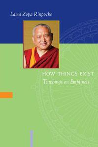 How things Exist Teachings on Emptiness by Lama Zope Rinpoche