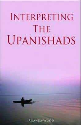 Interpreting the Upanishads by Ananda Wood