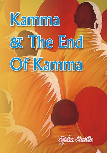 Kamma and the end of Kamma by Ajahn Sucitto