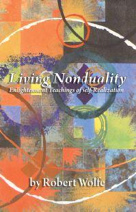 Living Nonduality – Enlightenment Teachings of Self-Realization by Robert Wolfe