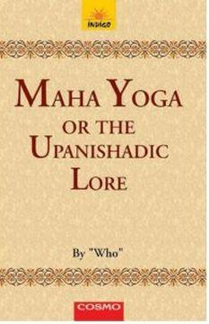 Maha Yoga or The Upanishadic Lore in the Light of the Teachings of Bhagavan Sri Ramana
