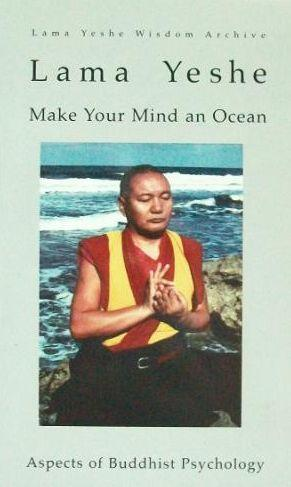 Make your Mind an Ocean Aspects of Buddhist Psychology by Lama Thubten Yeshe