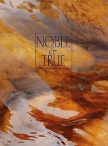 Noble and True