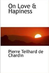 On Love and Happiness by Pierre Teilhard de Chardinon