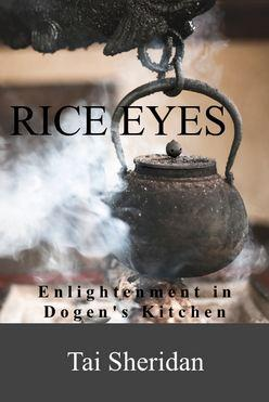 Rice Eyes Enlightenmet in Dogens Kitchen by Tai Sheridan