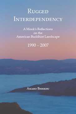 Rugged Interdependency –  A Monk's Reflections on the American Buddhist Landscape by Amaro Bhikku
