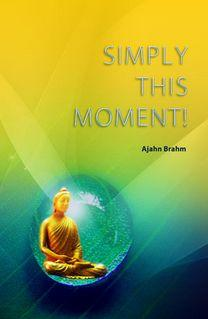 Simply This Moment! by Ajahn Brahm
