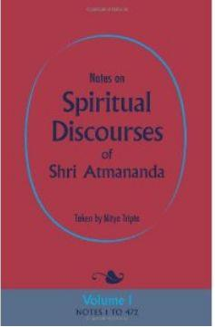 Notes on Spiritual Discourses of Shri Atmananda VOL I