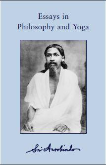 Sri Aurobindo Essays in Philosophy and Yoga