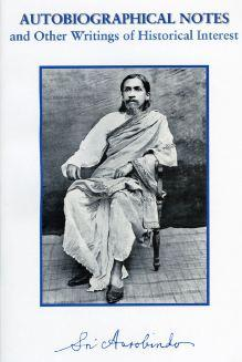 Sri Aurobindo VOL 36 - Autobiographical Notes and Other Writings of Historical Interest