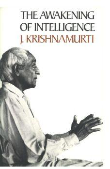 The Awakening Of Intelligence by Jiddu Krishnamurti