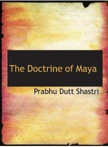 THE DOCTRINE OF MAYA – In the Philosophy of the Vedanta