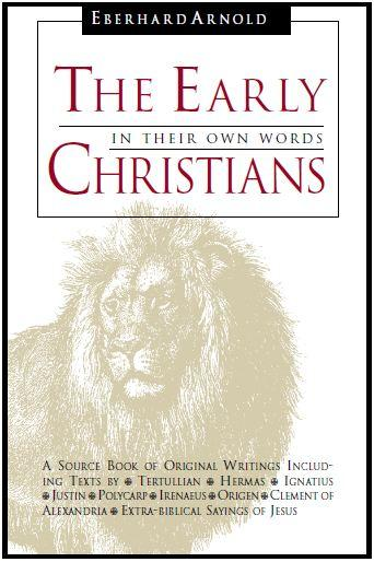 The Early Christians in their own Words by Eberhard Arnold