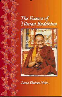 The Essence of Tibetan Buddhism by Lama Thubten Yeshe