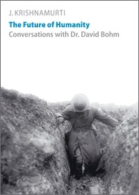 The Future Of Humanity Conversations With David Bohm and Jiddu Krishnamurti