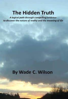 The Hidden Truth: A logical path through compelling evidence to discover the nature of reality and the meaning of life.