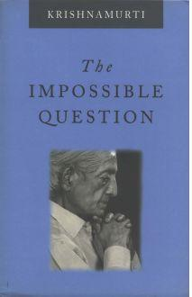 The Impossible Question – by Jiddu Krishnamurti
