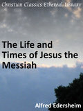 The Life and Times of Jesus the Messiah by Alfred Edersheim