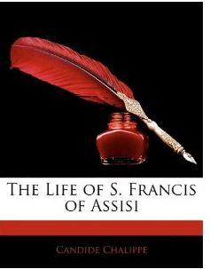 The Life and Legends of Saint Francis of Assisi by Candide Chalippe