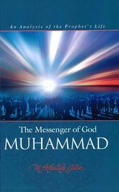The Messenger of God – Muhammed – An Analysis of the Prophets Life