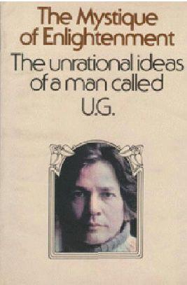 The Mystique of Enlightenment: The unrational ideas of a man called U.G.
