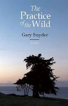The Practice of the Wild – Essays by Gary Snyder