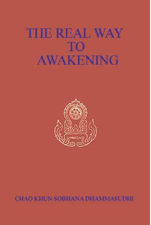 The Real Way to Awakening by Chao Khun Sobhana Dammasudhi