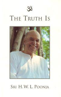 The Truth is by Sri H. W. L. Poonja