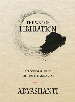 The Way of Liberation  A Practical Guide to Spiritual Enlightenment  by Adyashanti
