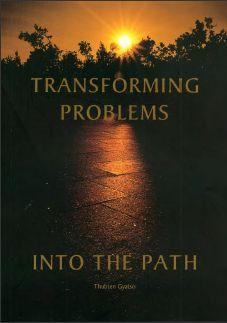 Transforming Problems Into the Dharma Path by Thubten Gyatso