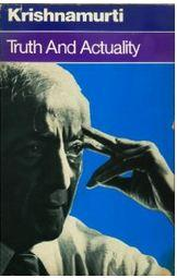 Truth and Actuality by J Krishnamurti