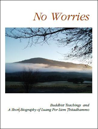No Worries – Buddhist Teachings and A Short Biography of Luang Por Liem Thitadhammo
