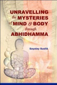 Unravveling the mysteries of mind and body through Abhidhamma