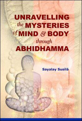 Unravelling the Mysteries of Mind and Body Through Abhidhamma