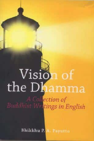 Vision of the Dhamma – A Collection of Buddhist Writing in English by Bhikky P. A. Payutto