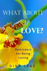 What About Love Reminders for Being Loving Gina Lake
