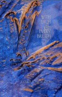 With each and every breath –  A guide to meditation