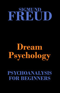 Dream Psychology by Sigmund Freud (Psychoanalysis for Beginners)