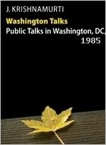 J. Krishnamurti – Public Talks in Washington DC 1985